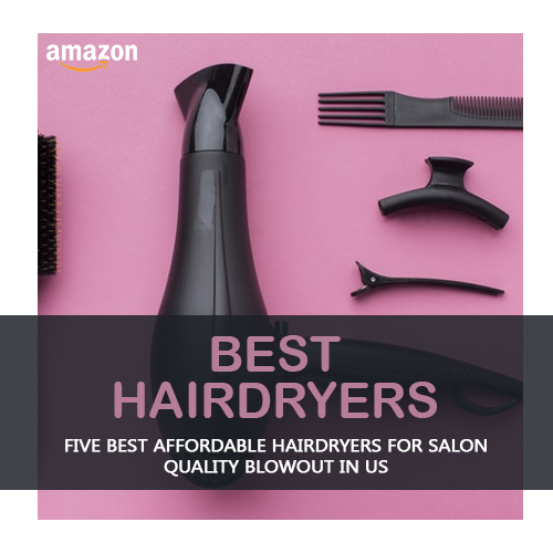 5 Best Affordable Hair Dryers for a Salon-Quality Blowout in the US